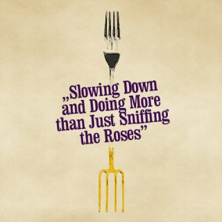 Slowing Down and Doing More than Just Sniffing the Roses