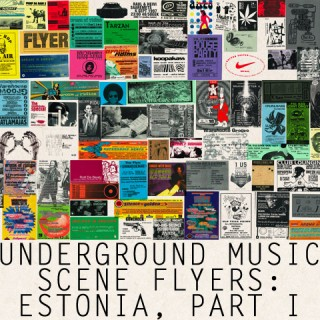 Underground Music Scene Flyers: Estonia, Part I