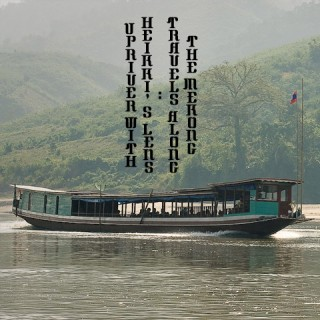 Upriver with Heikki's Lens: Travels along the Mekong