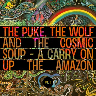 The Puke, the Wolf and the Cosmic Soup – A Carry on Up the Amazon Part 1